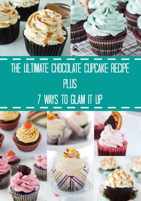 One Ultimate Chocolate Cupcake Recipe and seven ways to glam it up including blood orange chocolate cupcakes, salted caramel chocolate cupcakes and more.